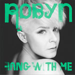 Robyn 'Hang With Me'