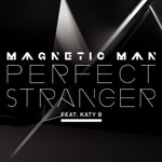 Perfect Stranger, Magnetic Man Feat Katy B