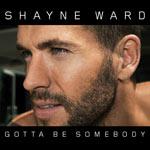 Shayne Ward 'Gotta Be Somebody'