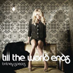 Britney Spears 'Till The World Ends'