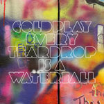 Coldplay 'Every Teardrop Is A Waterfall'