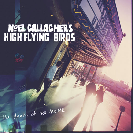 Noel Gallagher's High Flying Birds: 'The Death Of You And Me'