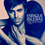 Enrique Iglesias: 'I Like How It Feels'