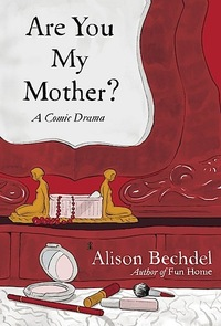 Are You My Mother - Alison Bechdel