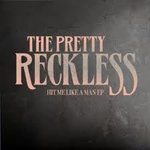 Pretty Reckless: Hit Me Like A Man EP