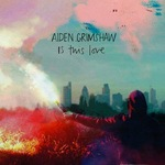 Aiden Grimshaw: &#39;Is This Love&#39;