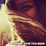 Rihanna: &#39;Where Have You Been&#39;