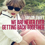 Taylor Swift: &#39;We Are Never Getting Back Together&#39;
