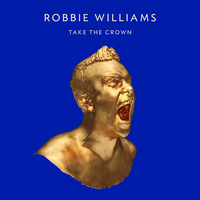 Robbie Williams &#39;Take the Crown&#39; artwork (Standard edition)