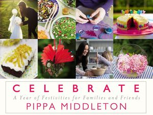 Celebrate: A Year of Festivities for Family and Friends by Pippa Middleton