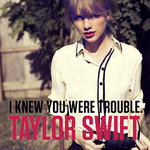 Taylor Swift &#39;I Knew You Were Trouble&#39; single artwork.