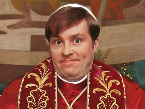 Father Dougal McGuire (Ardal O'Hanlon) from 'Father Ted' as the new Pope