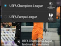 The application provides coverage of the Champions League and Europa League.