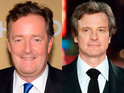 Would you mistake Piers Morgan for Colin Firth?