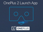 How to watch the OnePlus 2 launch live stream in glorious VR